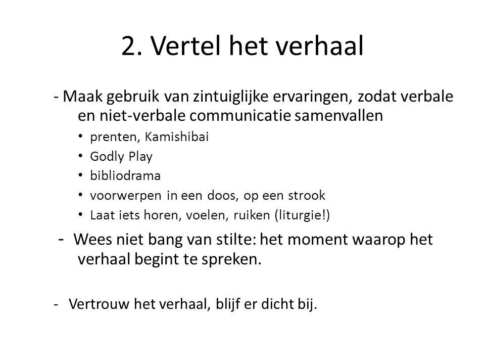 2. Vertel het verhaal - Maak gebruik van zintuiglijke ervaringen, zodat verbale en niet-verbale communicatie samenvallen • prenten, Kamishibai • Godly