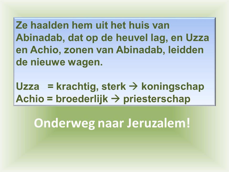 Ze haalden hem uit het huis van Abinadab, dat op de heuvel lag, en Uzza en Achio, zonen van Abinadab, leidden de nieuwe wagen. Uzza = krachtig, sterk