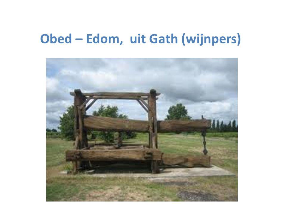 Obed – Edom, uit Gath (wijnpers)