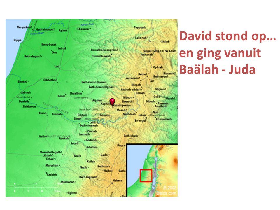 David stond op… en ging vanuit Baälah - Juda