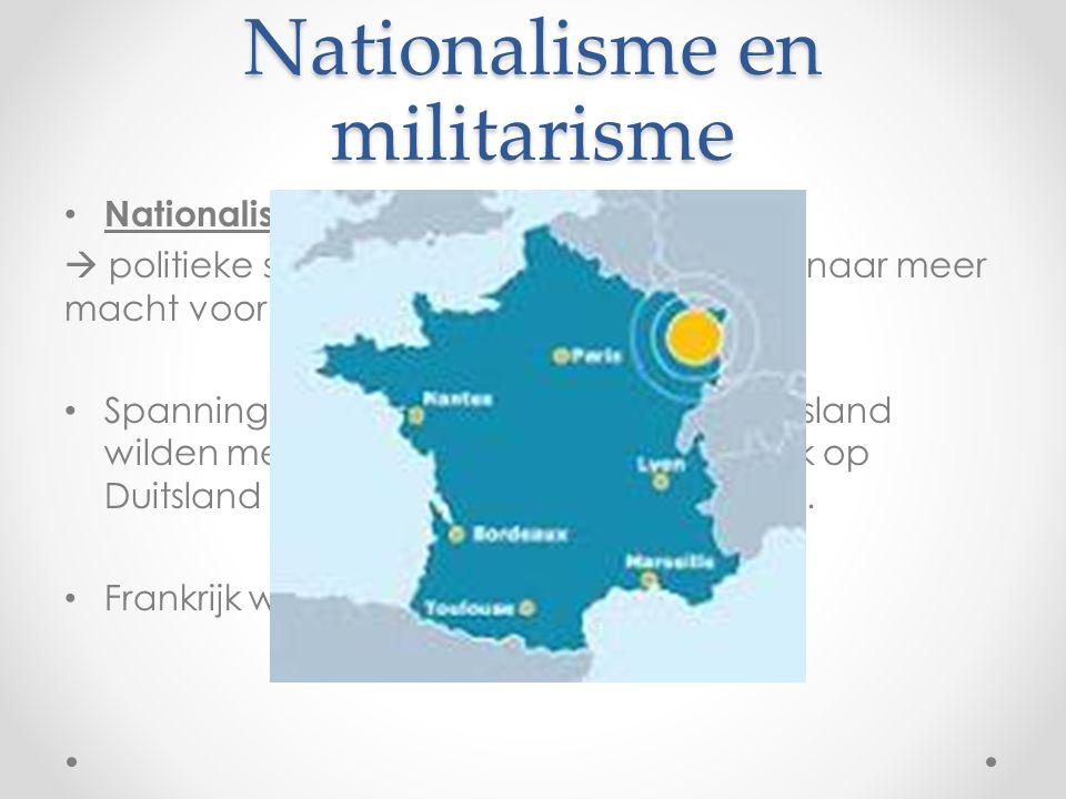 Nationalisme en militarisme • Nationalisme  politieke streven naar een eigen land of naar meer macht voor het eigen land. • Spanningen in Europa  Du