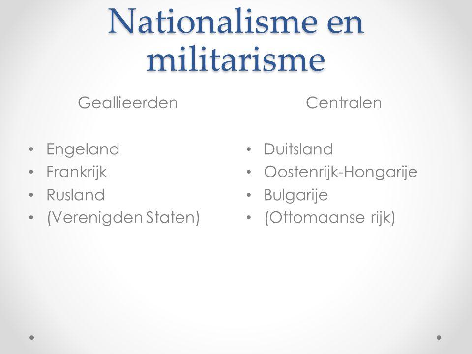 Nationalisme en militarisme GeallieerdenCentralen • Engeland • Frankrijk • Rusland • (Verenigden Staten) • Duitsland • Oostenrijk-Hongarije • Bulgarij