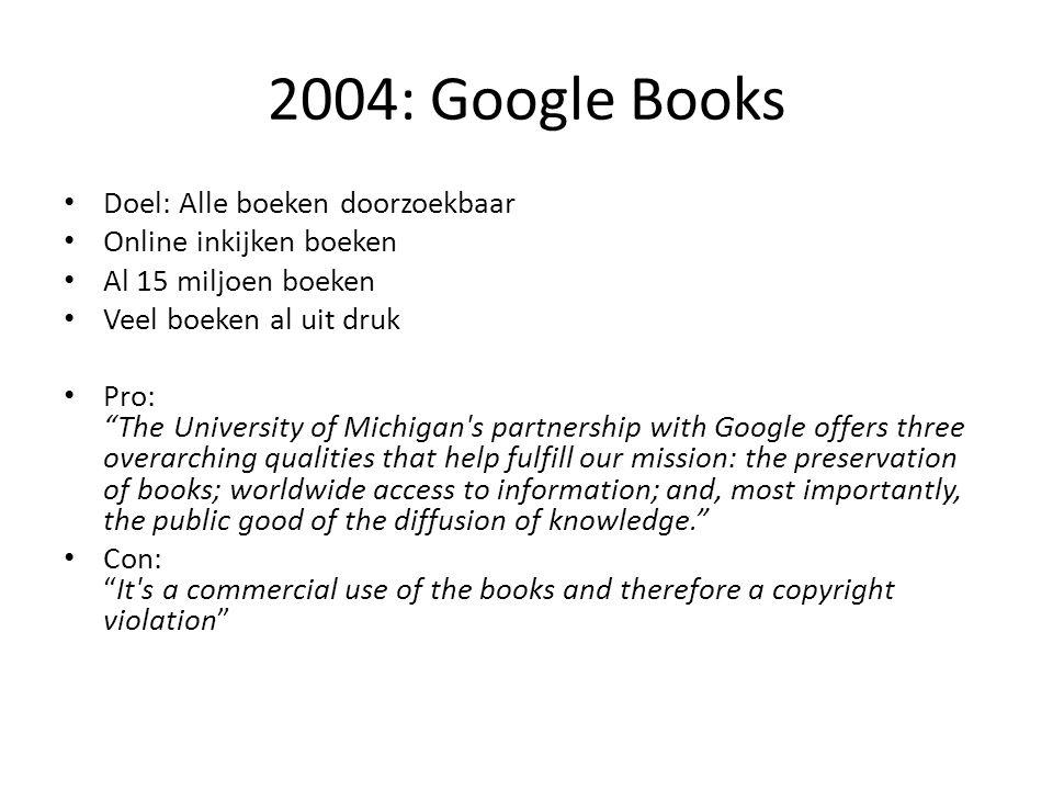 """2004: Google Books • Doel: Alle boeken doorzoekbaar • Online inkijken boeken • Al 15 miljoen boeken • Veel boeken al uit druk • Pro: """"The University o"""
