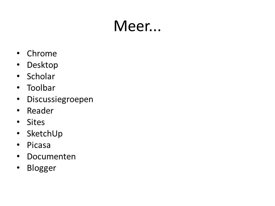 Meer... • Chrome • Desktop • Scholar • Toolbar • Discussiegroepen • Reader • Sites • SketchUp • Picasa • Documenten • Blogger