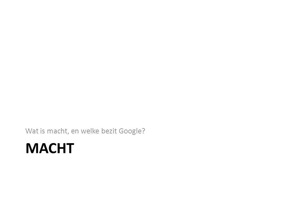 MACHT Wat is macht, en welke bezit Google?