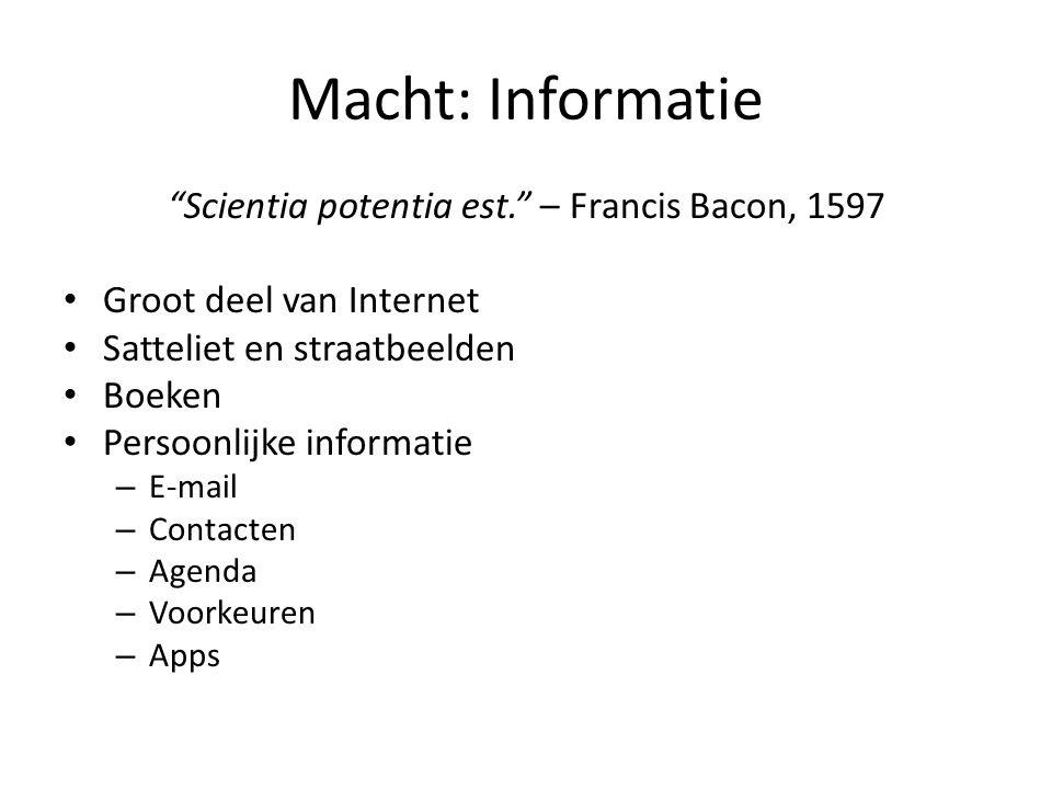 """Macht: Informatie """"Scientia potentia est."""" – Francis Bacon, 1597 • Groot deel van Internet • Satteliet en straatbeelden • Boeken • Persoonlijke inform"""