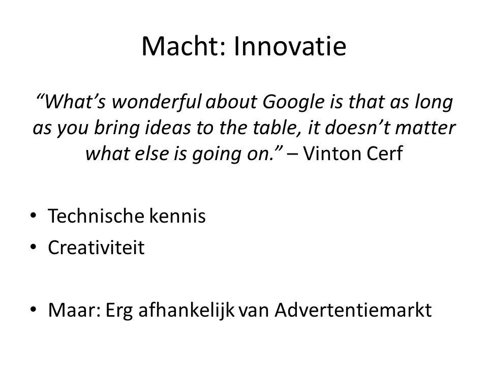 """Macht: Innovatie """"What's wonderful about Google is that as long as you bring ideas to the table, it doesn't matter what else is going on."""" – Vinton Ce"""