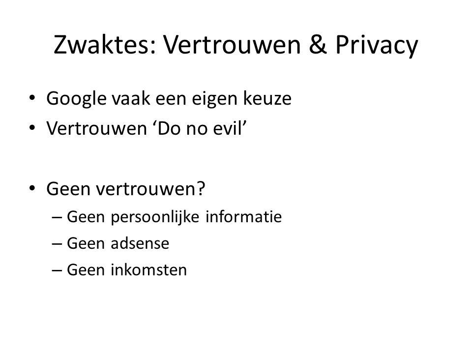 Zwaktes: Vertrouwen & Privacy • Google vaak een eigen keuze • Vertrouwen 'Do no evil' • Geen vertrouwen? – Geen persoonlijke informatie – Geen adsense