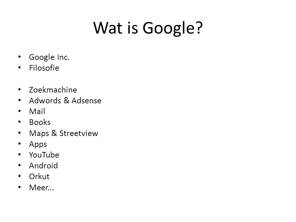 • Google Inc. • Filosofie • Zoekmachine • Adwords & Adsense • Mail • Books • Maps & Streetview • Apps • YouTube • Android • Orkut • Meer...