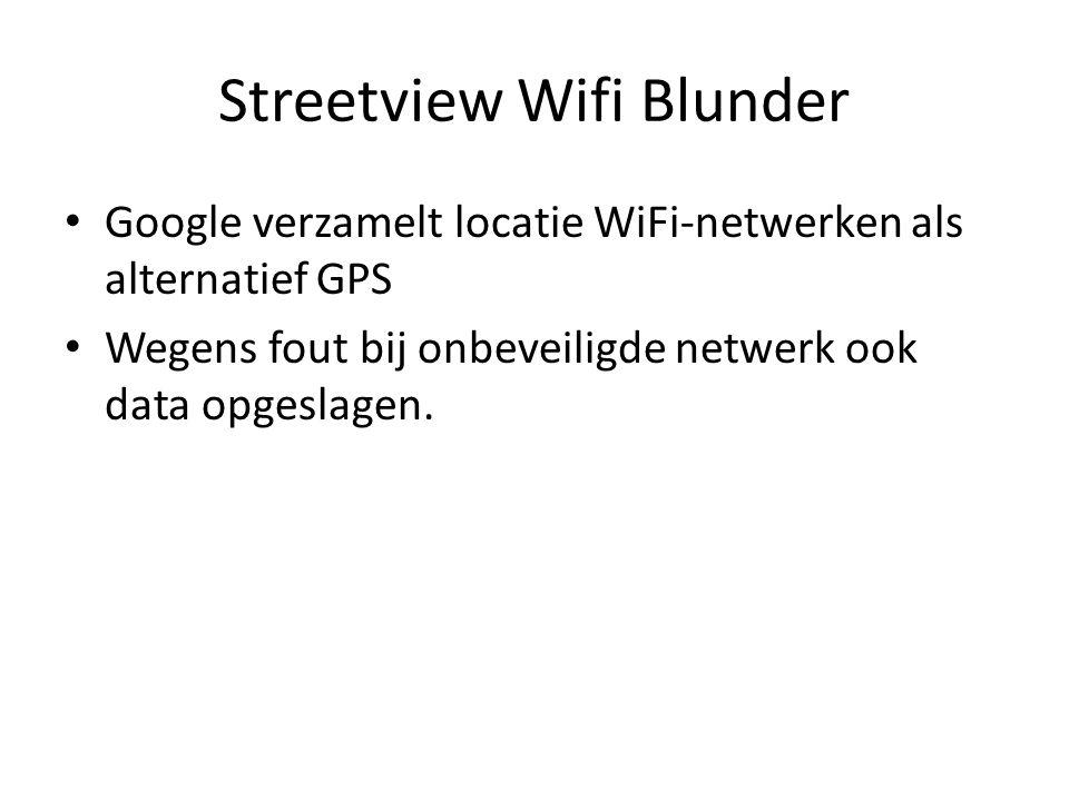 Streetview Wifi Blunder • Google verzamelt locatie WiFi-netwerken als alternatief GPS • Wegens fout bij onbeveiligde netwerk ook data opgeslagen.