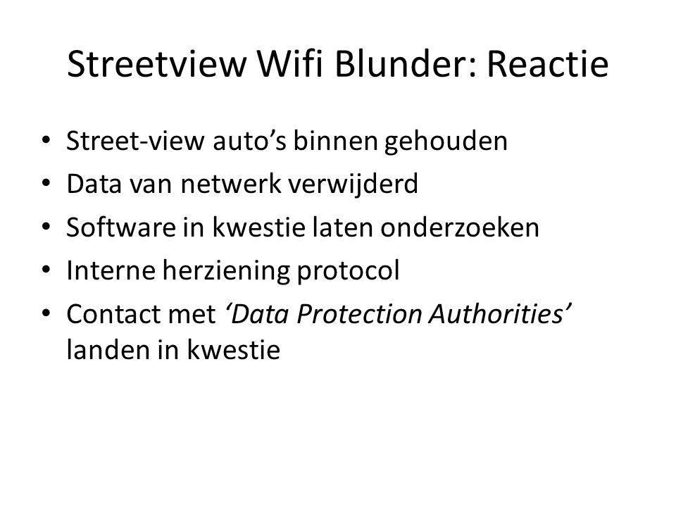 Streetview Wifi Blunder: Reactie • Street-view auto's binnen gehouden • Data van netwerk verwijderd • Software in kwestie laten onderzoeken • Interne