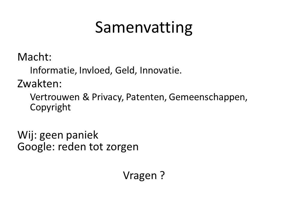 Samenvatting Macht: Informatie, Invloed, Geld, Innovatie. Zwakten: Vertrouwen & Privacy, Patenten, Gemeenschappen, Copyright Wij: geen paniek Google: