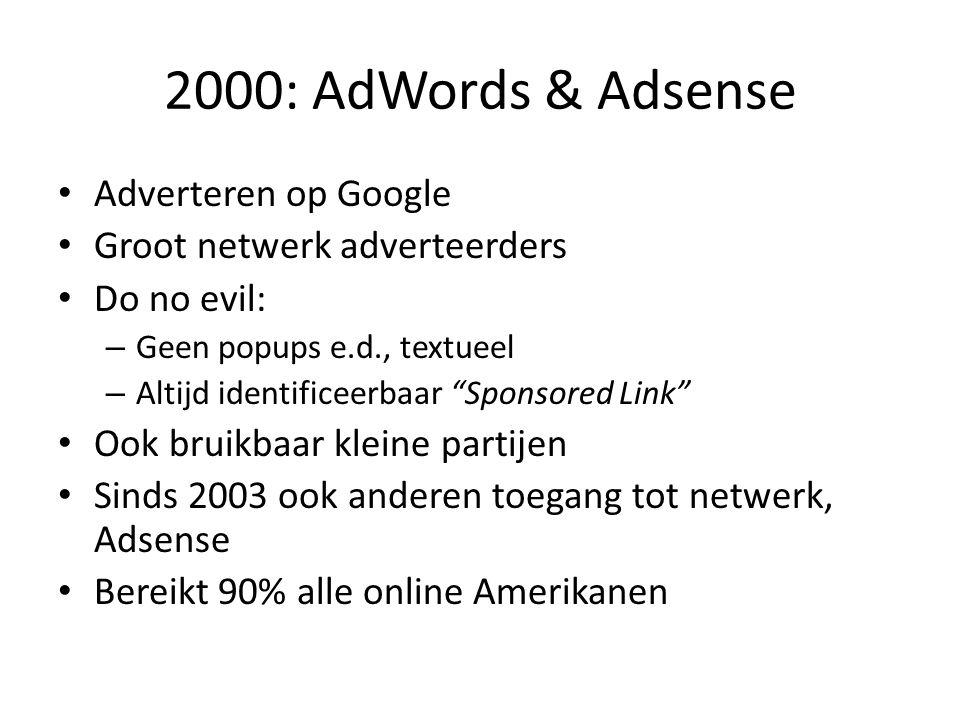 """2000: AdWords & Adsense • Adverteren op Google • Groot netwerk adverteerders • Do no evil: – Geen popups e.d., textueel – Altijd identificeerbaar """"Spo"""