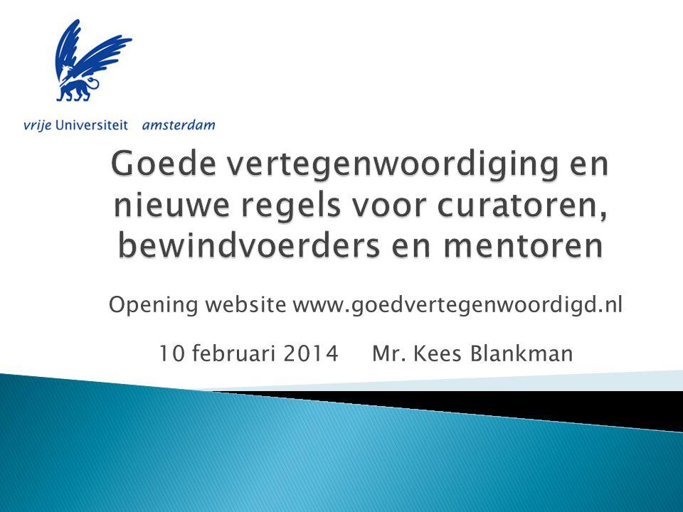 Opening website www.goedvertegenwoordigd.nl 10 februari 2014 Mr. Kees Blankman