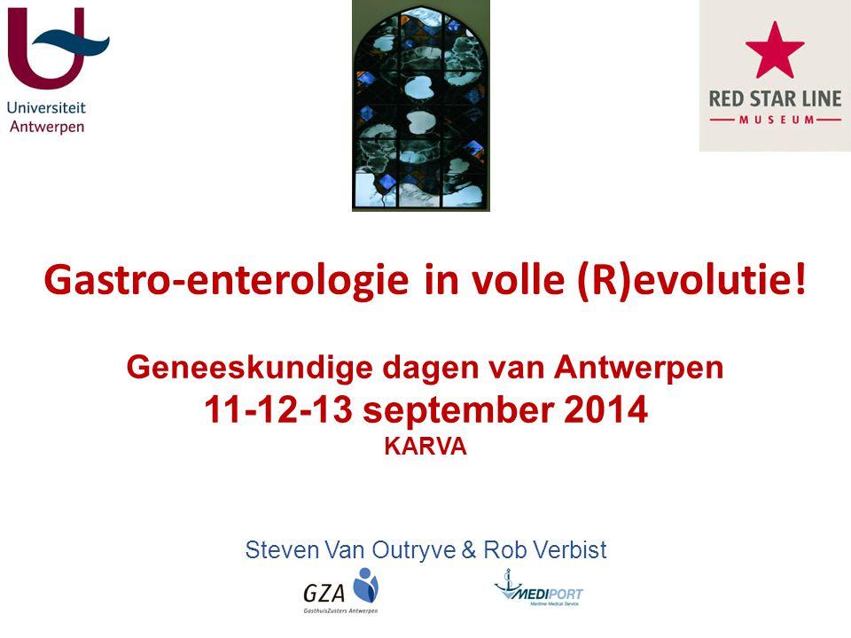 Gastro-enterologie in volle (R)evolutie! Geneeskundige dagen van Antwerpen 11-12-13 september 2014 KARVA Steven Van Outryve & Rob Verbist