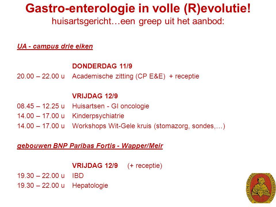 Gastro-enterologie in volle (R)evolutie! huisartsgericht…een greep uit het aanbod: UA - campus drie eiken DONDERDAG 11/9 20.00 – 22.00 u Academische z