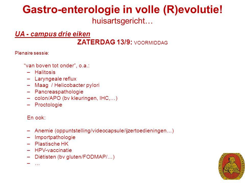 """Gastro-enterologie in volle (R)evolutie! huisartsgericht… UA - campus drie eiken ZATERDAG 13/9: VOORMIDDAG Plenaire sessie: """"van boven tot onder"""", o.a"""