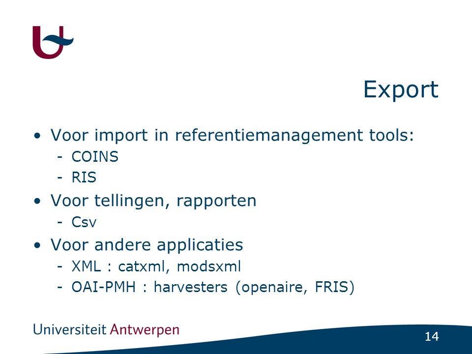 14 Export •Voor import in referentiemanagement tools: -COINS -RIS •Voor tellingen, rapporten -Csv •Voor andere applicaties -XML : catxml, modsxml -OAI