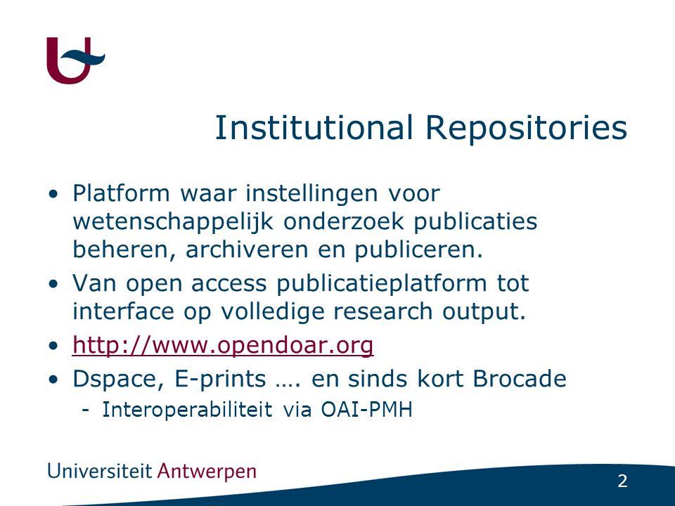 3 IRUA: Institutional Repository Universiteit Antwerpen = Academische Bibliografie Bibliografische beschrijvingen in Brocade regelwerk irua + overzichten per auteur, faculteit en onderzoeksgroep = Institutional Repository Open access publicatieplatform en zoekinterface ter ondersteuning van de Academische Bibliografie