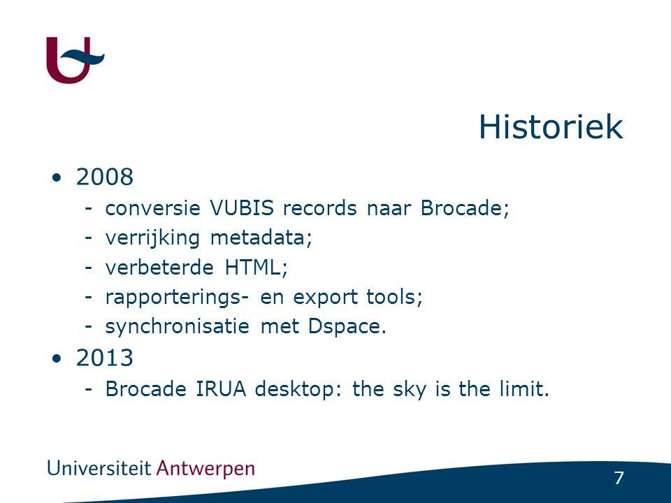 7 Historiek •2008 -conversie VUBIS records naar Brocade; -verrijking metadata; -verbeterde HTML; -rapporterings- en export tools; -synchronisatie met