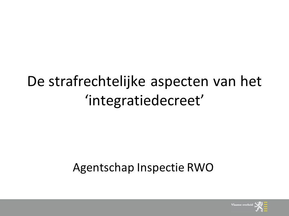 De strafrechtelijke aspecten van het 'integratiedecreet' Agentschap Inspectie RWO