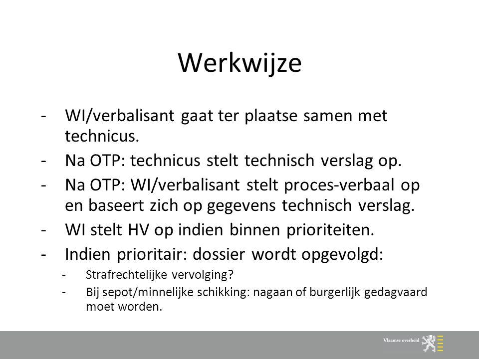 Werkwijze -WI/verbalisant gaat ter plaatse samen met technicus.