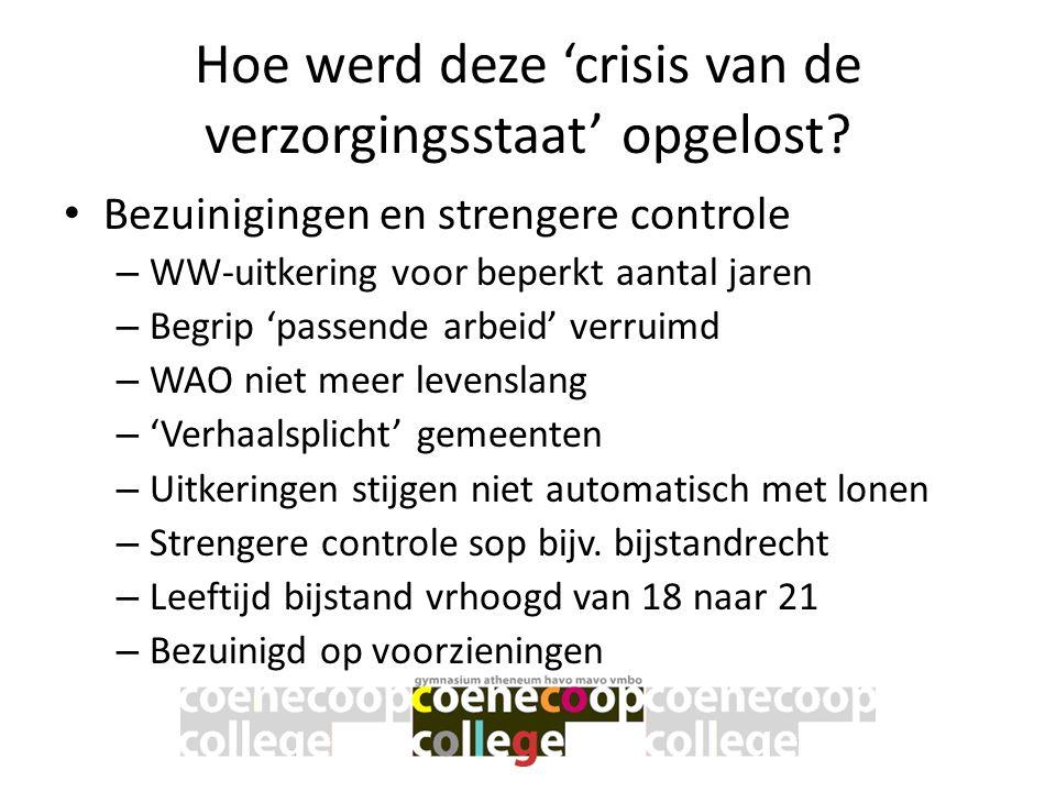 Hoe werd deze 'crisis van de verzorgingsstaat' opgelost? • Bezuinigingen en strengere controle – WW-uitkering voor beperkt aantal jaren – Begrip 'pass