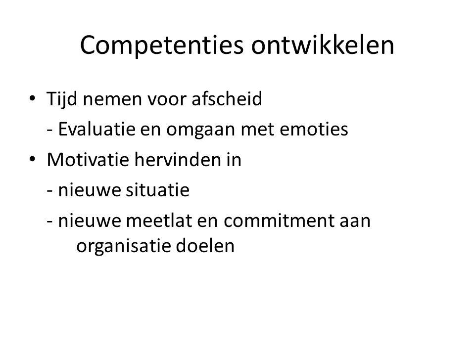 Competenties ontwikkelen • Tijd nemen voor afscheid - Evaluatie en omgaan met emoties • Motivatie hervinden in - nieuwe situatie - nieuwe meetlat en c
