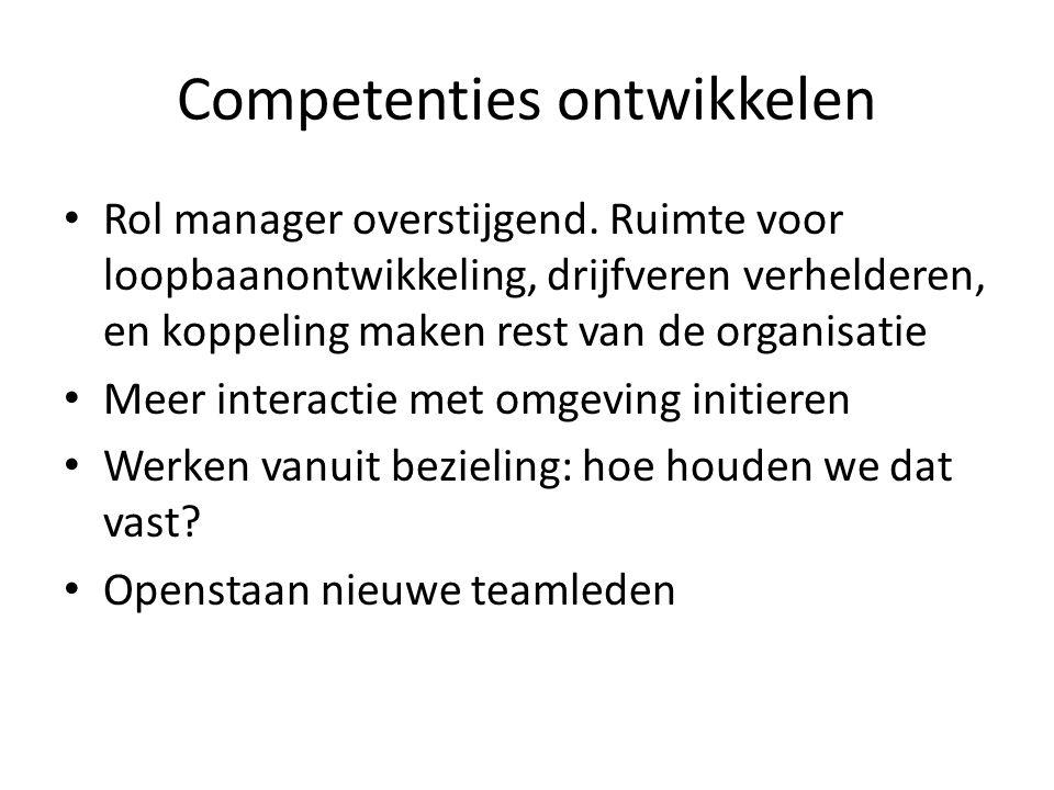 Competenties ontwikkelen • Rol manager overstijgend. Ruimte voor loopbaanontwikkeling, drijfveren verhelderen, en koppeling maken rest van de organisa