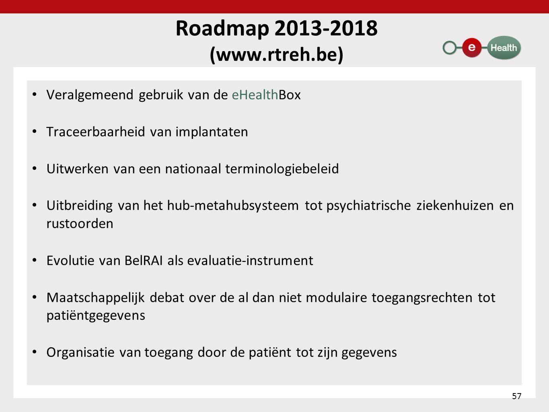 Roadmap 2013-2018 (www.rtreh.be) • Veralgemeend gebruik van de eHealthBox • Traceerbaarheid van implantaten • Uitwerken van een nationaal terminologie