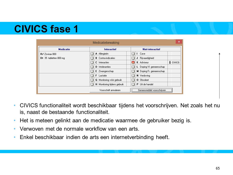 65 CIVICS fase 1 13 •CIVICS functionaliteit wordt beschikbaar tijdens het voorschrijven. Net zoals het nu is, naast de bestaande functionaliteit. •Het