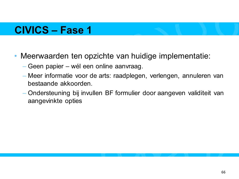 66 CIVICS – Fase 1 •Meerwaarden ten opzichte van huidige implementatie: –Geen papier – wél een online aanvraag. –Meer informatie voor de arts: raadple