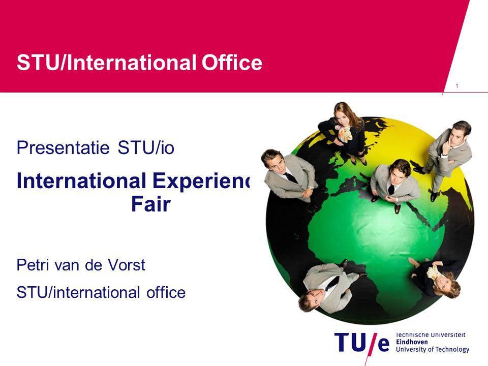 1 STU/International Office Presentatie STU/io International Experience Fair Petri van de Vorst STU/international office