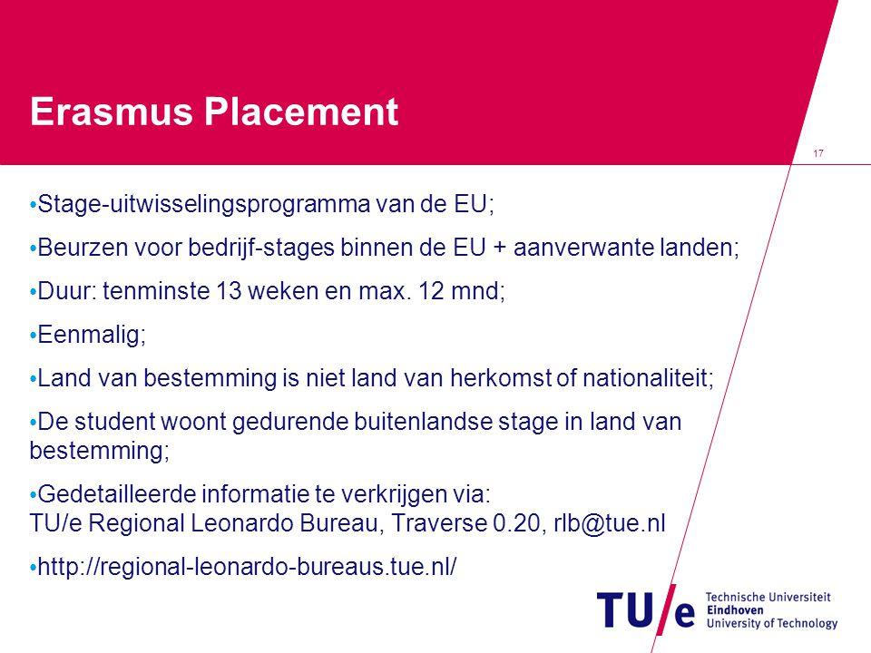 17 Erasmus Placement • Stage-uitwisselingsprogramma van de EU; • Beurzen voor bedrijf-stages binnen de EU + aanverwante landen; • Duur: tenminste 13 w