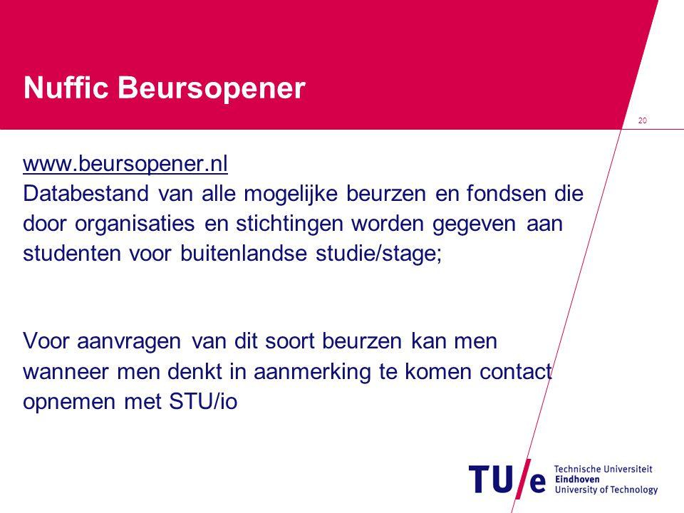 20 Nuffic Beursopener www.beursopener.nl Databestand van alle mogelijke beurzen en fondsen die door organisaties en stichtingen worden gegeven aan stu