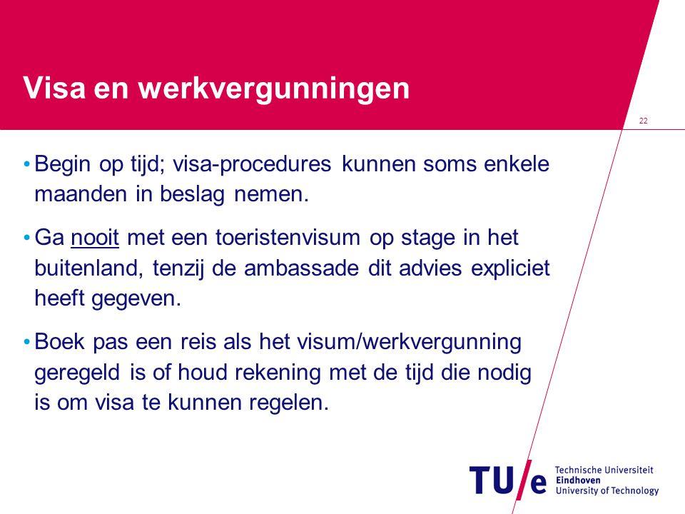 22 Visa en werkvergunningen • Begin op tijd; visa-procedures kunnen soms enkele maanden in beslag nemen. • Ga nooit met een toeristenvisum op stage in