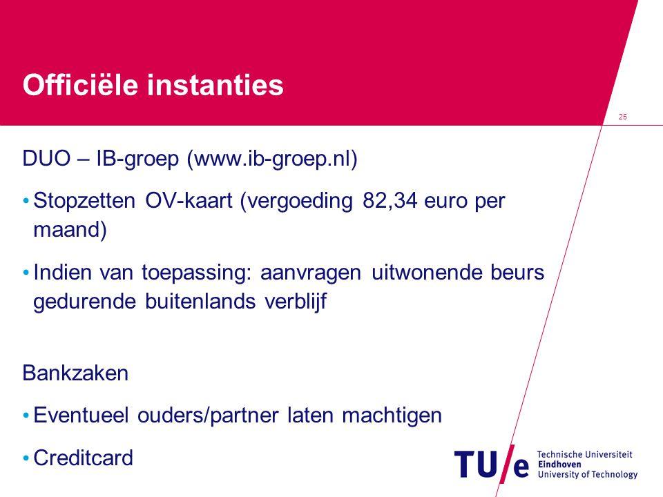 25 Officiële instanties DUO – IB-groep (www.ib-groep.nl) • Stopzetten OV-kaart (vergoeding 82,34 euro per maand) • Indien van toepassing: aanvragen ui