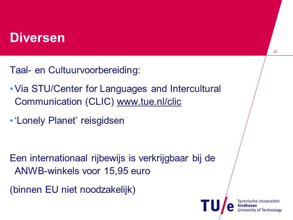 28 Diversen Taal- en Cultuurvoorbereiding: • Via STU/Center for Languages and Intercultural Communication (CLIC) www.tue.nl/clic • 'Lonely Planet' reisgidsen Een internationaal rijbewijs is verkrijgbaar bij de ANWB-winkels voor 15,95 euro (binnen EU niet noodzakelijk)