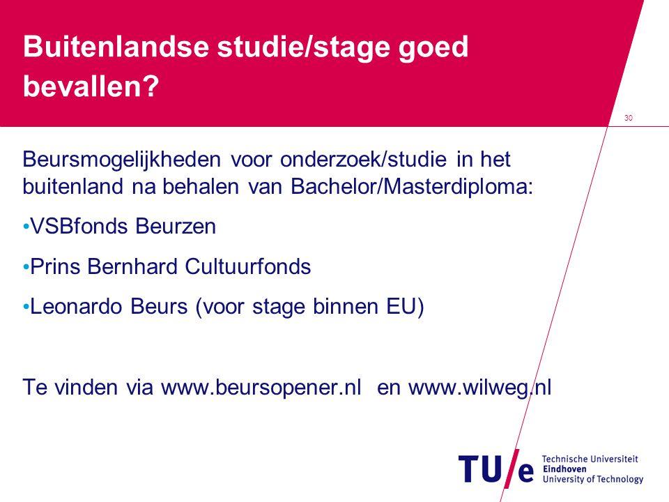30 Buitenlandse studie/stage goed bevallen? Beursmogelijkheden voor onderzoek/studie in het buitenland na behalen van Bachelor/Masterdiploma: • VSBfon