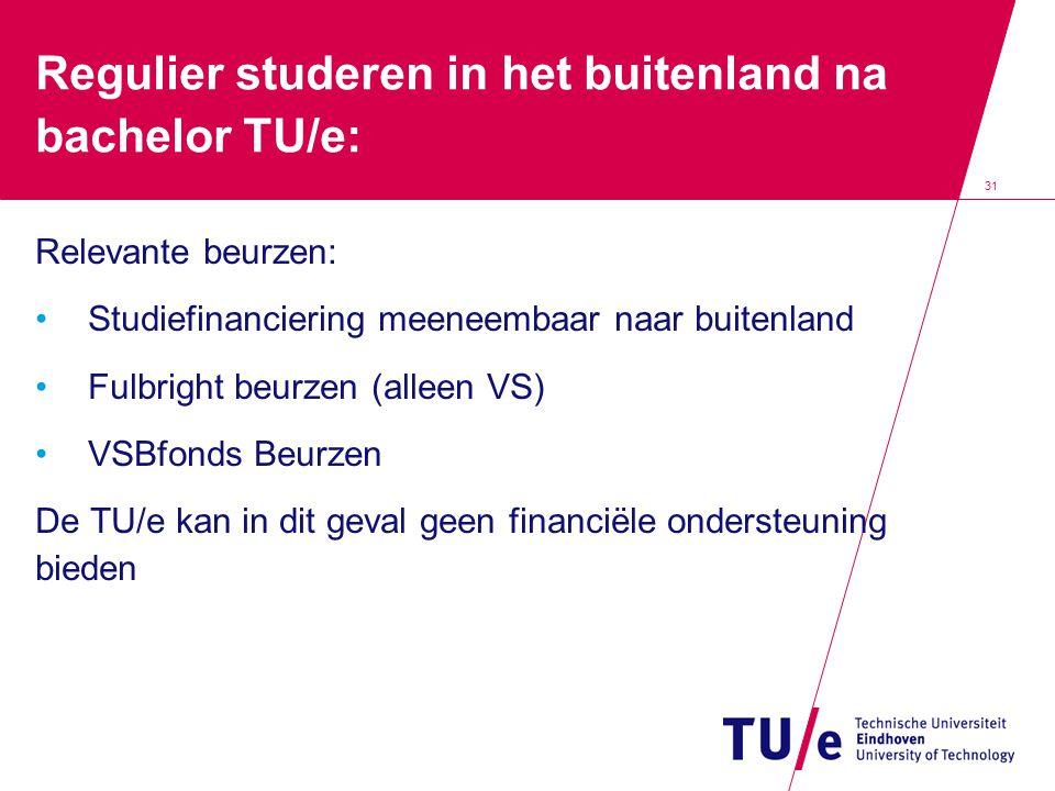 Regulier studeren in het buitenland na bachelor TU/e: Relevante beurzen: •Studiefinanciering meeneembaar naar buitenland •Fulbright beurzen (alleen VS