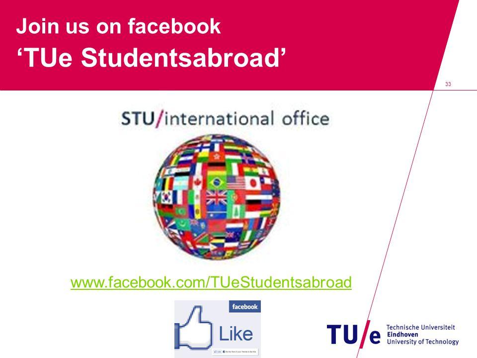 33 Join us on facebook 'TUe Studentsabroad' www.facebook.com/TUeStudentsabroad