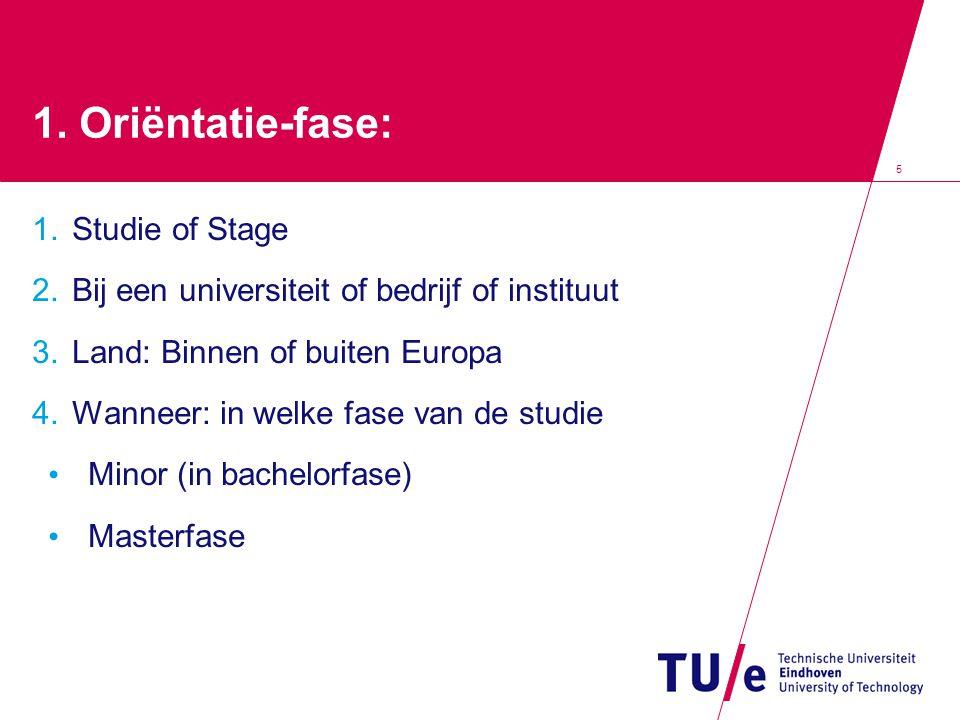5 1. Oriëntatie-fase: 1. Studie of Stage 2. Bij een universiteit of bedrijf of instituut 3. Land: Binnen of buiten Europa 4. Wanneer: in welke fase va