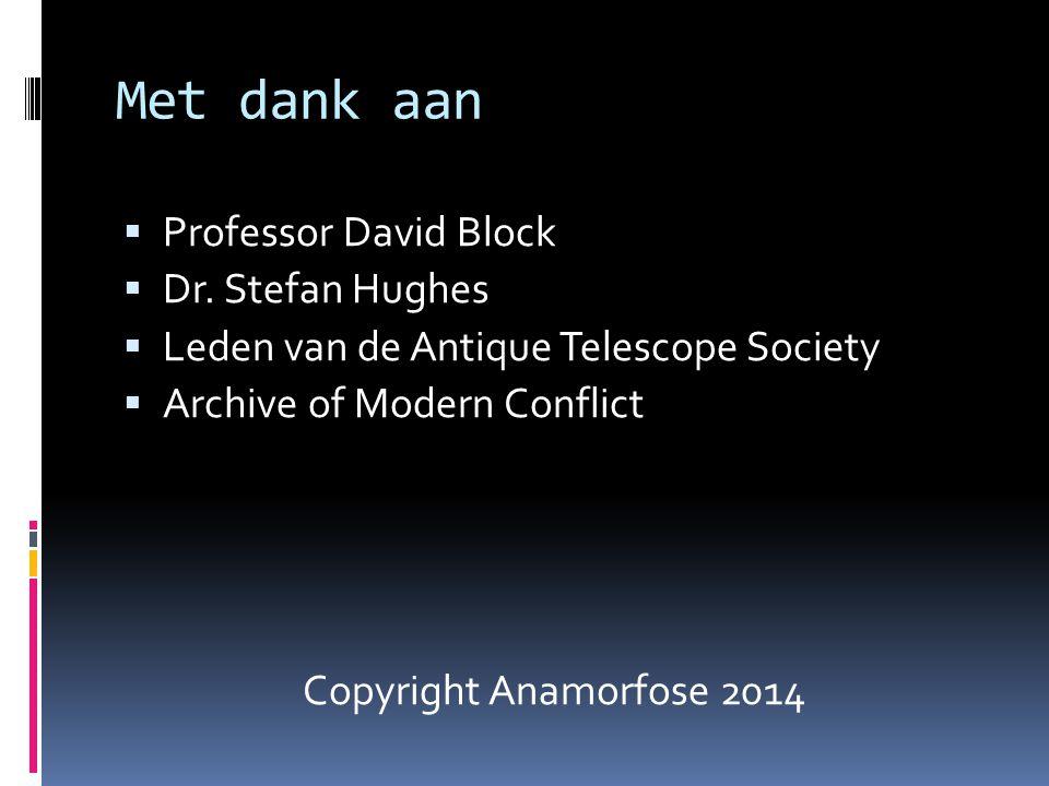 Met dank aan  Professor David Block  Dr. Stefan Hughes  Leden van de Antique Telescope Society  Archive of Modern Conflict Copyright Anamorfose 20