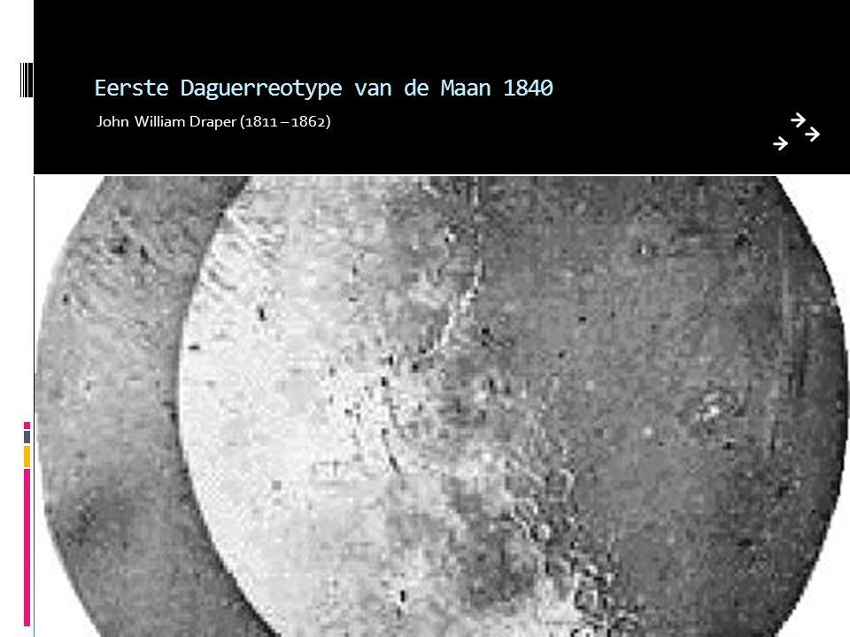 Eerste Daguerreotype van de Maan 1840 John William Draper (1811 – 1862)