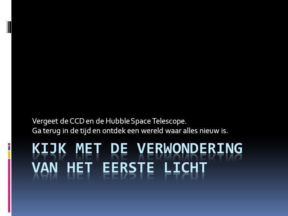Vergeet de CCD en de Hubble Space Telescope. Ga terug in de tijd en ontdek een wereld waar alles nieuw is.