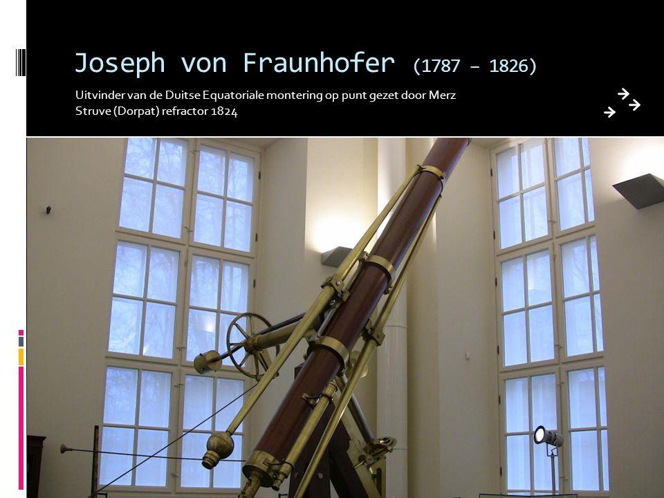 Joseph von Fraunhofer (1787 – 1826) Uitvinder van de Duitse Equatoriale montering op punt gezet door Merz Struve (Dorpat) refractor 1824