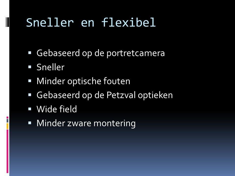 Sneller en flexibel  Gebaseerd op de portretcamera  Sneller  Minder optische fouten  Gebaseerd op de Petzval optieken  Wide field  Minder zware