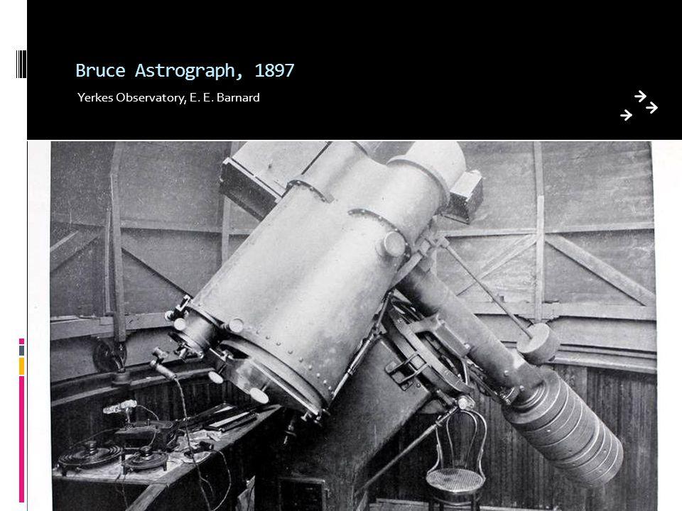 Bruce Astrograph, 1897 Yerkes Observatory, E. E. Barnard