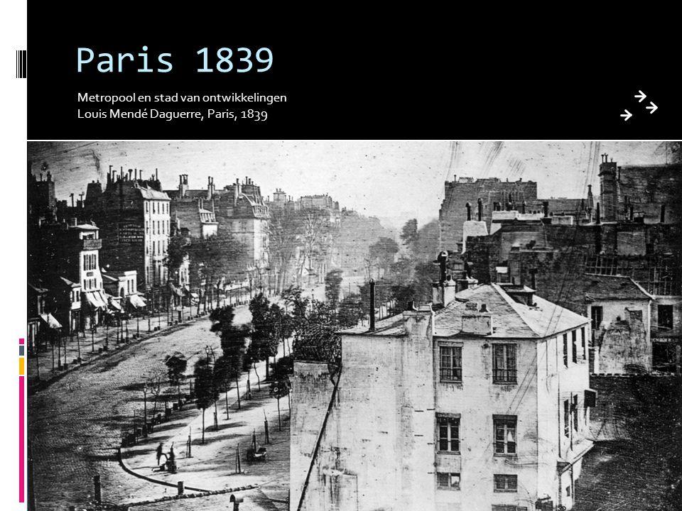 Paris 1839 Metropool en stad van ontwikkelingen Louis Mendé Daguerre, Paris, 1839