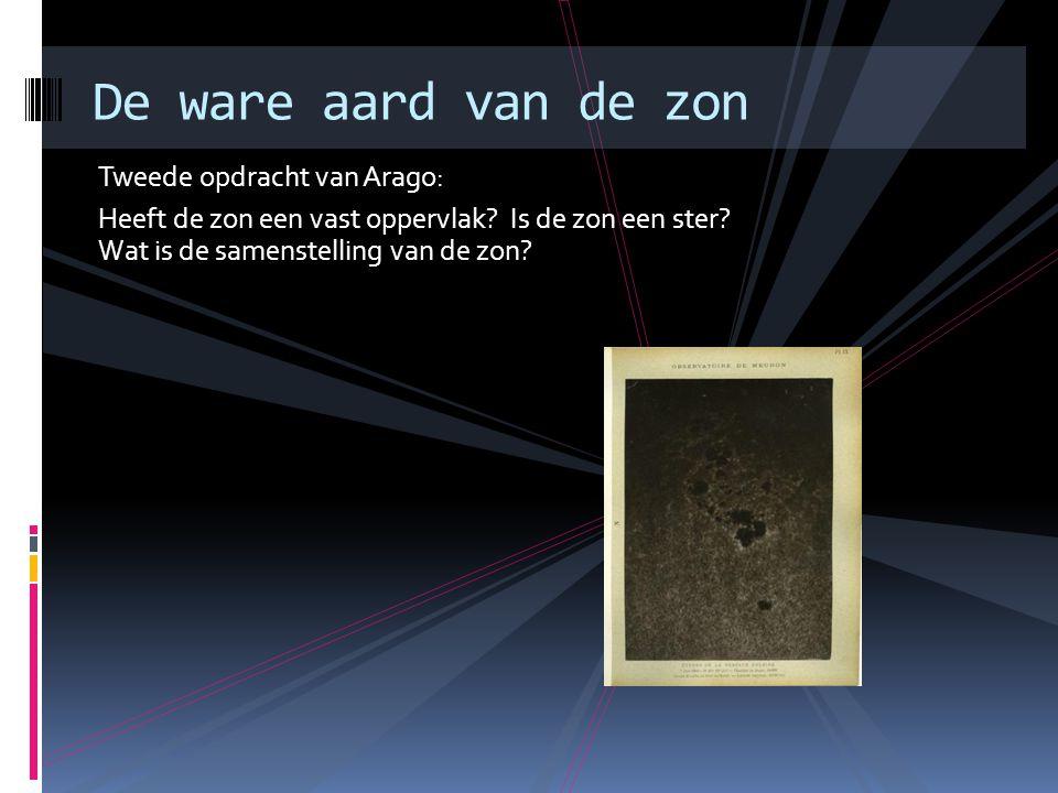 Tweede opdracht van Arago: Heeft de zon een vast oppervlak? Is de zon een ster? Wat is de samenstelling van de zon? De ware aard van de zon